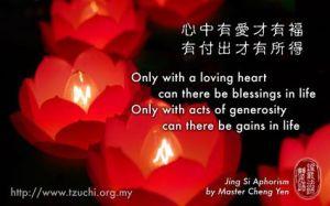 Dengan adanya cinta kasih dalam hati, baru ada keberkahan dalam hidup. Dengan bersumbangsih, baru ada keberhasilan dalam hidup.