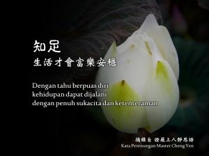 Dengan tahu berpuas diri, kehidupan dapat dijalani dengan penuh sukacita dan ketenteraman.
