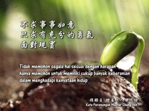 Tidak memohon segala hal sesuai dengan harapan, hanya memohon untuk memiliki cukup banyak keberanian dalam menghadapi kenyataan hidup.