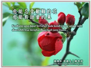Kembang yang dapat bertahan pada kondisi yang sangat sulit, akan lebih bisa menghasilkan buah yang manis.