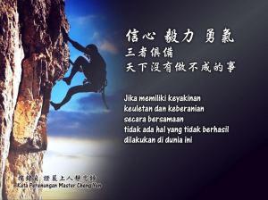 Jika memiliki keyakinan, keuletan dan keberanian secara bersamaan, tidak ada hal yang tidak berhasil dilakukan di dunia ini.