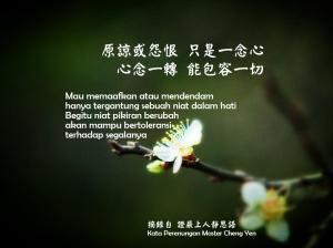Mau memaafkan atau mendendam, hanya tergantung sebuah niat dalam hati. Begitu niat pikiran berubah akan mampu bertoleransi terhadap segalanya.