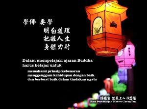 "Dalam mempelajari ajaran Buddha, harus belajar untuk ""memahami prinsip kebenaran, menggenggam kehidupan dengan baik dan berbuat baik dalam tindakan nyata""."